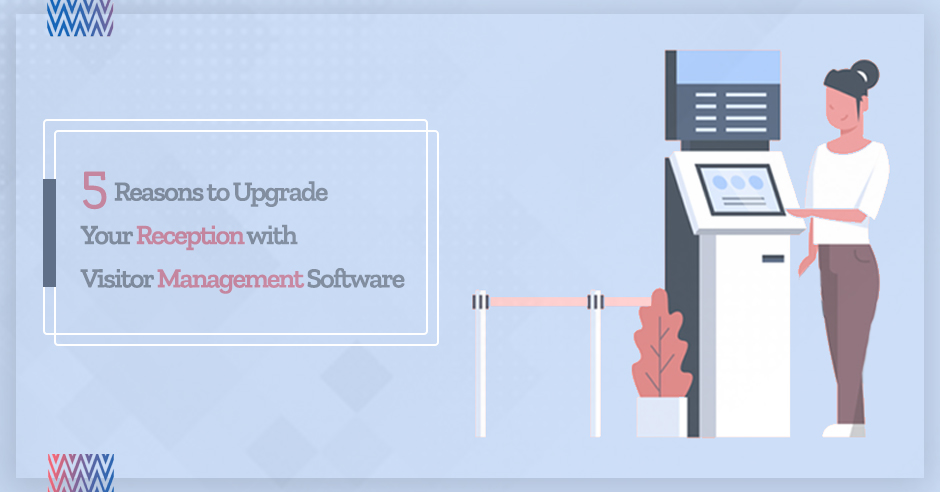 5 Reasons to Upgrade Your Reception with Visitor Management Software