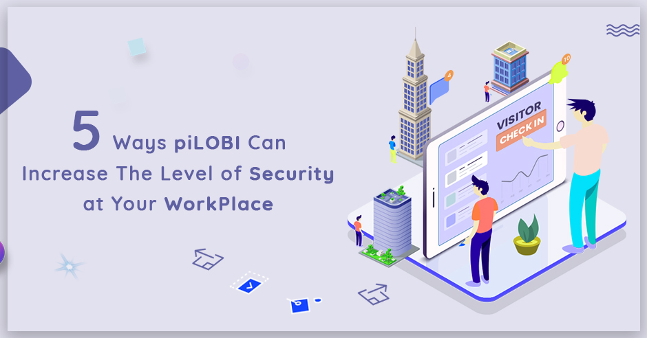 5 Ways piLOBI Can Increase the Level of Security at Your WorkPlace