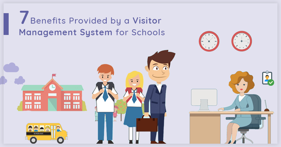 7 Benefits Provided by a Visitor Management System for Schools