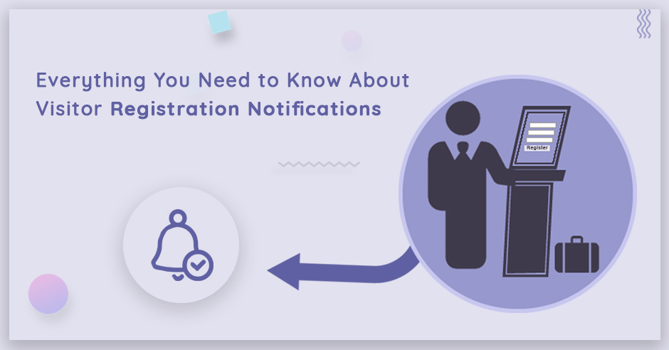 Everything You Need to Know About Visitor Registration Notifications