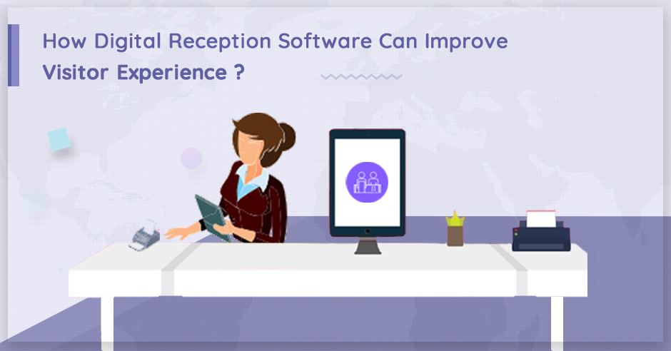 How Digital Reception Software Can Improve Visitor Experience?