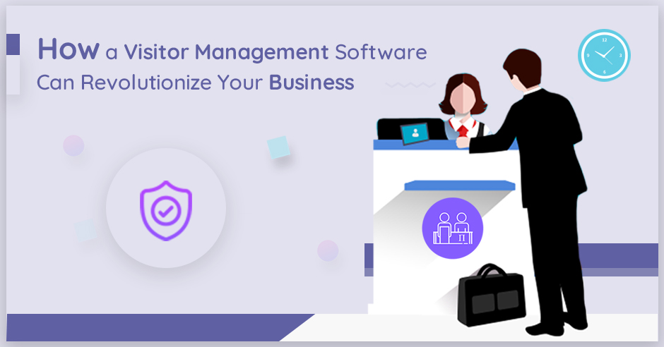 How a Visitor Management Software Can Revolutionize Your Business