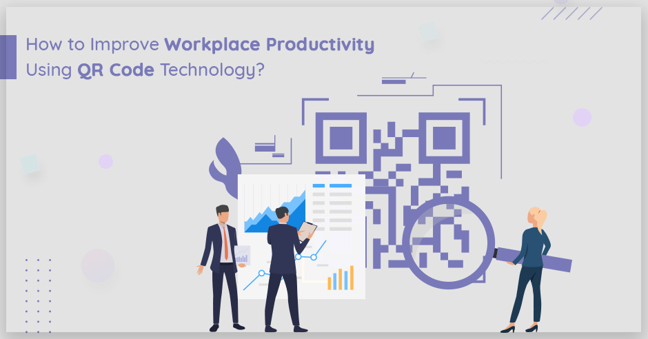 How to Improve Workplace Productivity Using QR Code Technology?