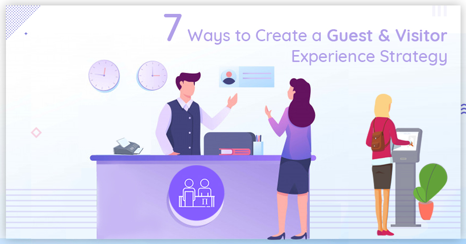 7 Ways to Create a Guest and Visitor Experience Strategy