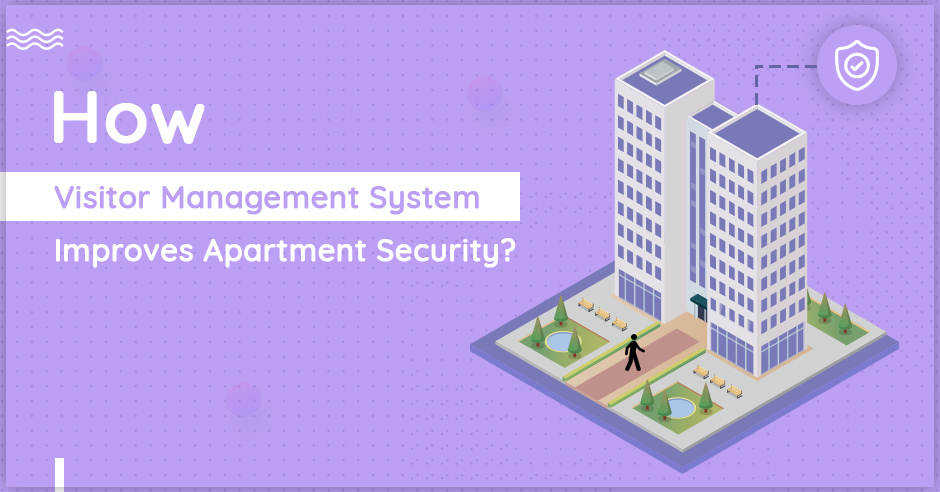 How Visitor Management System Improves Apartment Security?