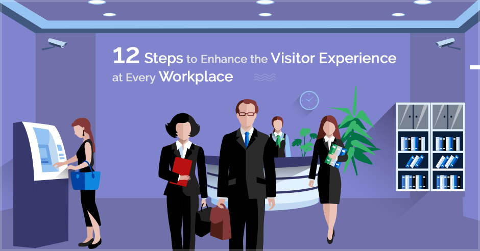 12 Steps to Enhance the Visitor Experience at Every Workplace