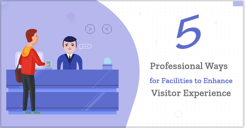 5 Professional Ways for Facilities to Enhance Visitor Experience