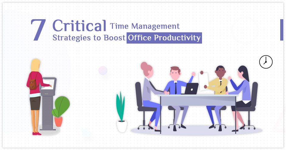 7 Critical Time Management Strategies to Boost Office Productivity