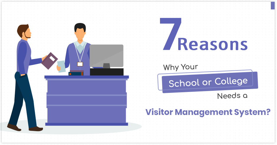 7 Reasons Why Your School or College Needs a Visitor Management System?