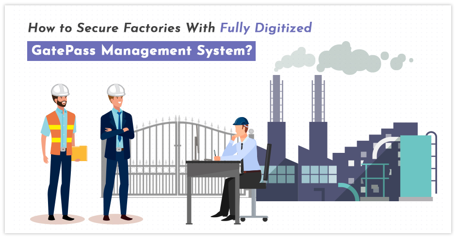 How to Secure Factories With Fully Digitized GatePass Management System?