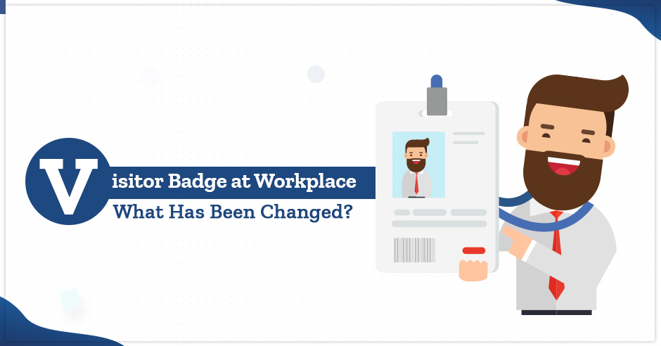 Visitor Badge at Workplace: What Has Been Changed?