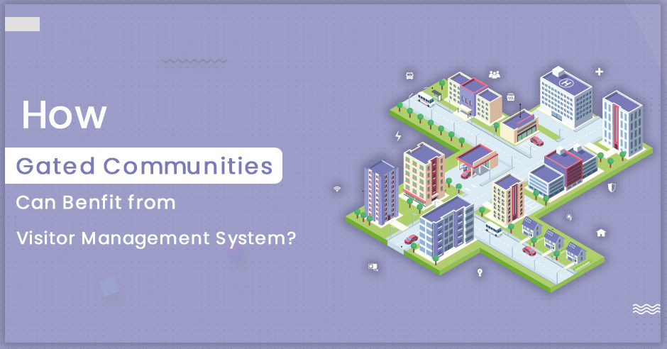 How Gated Communities can Benefit from Visitor Management System?