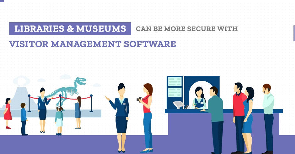Libraries & Museums Can Be More Secure with Visitor Management Software