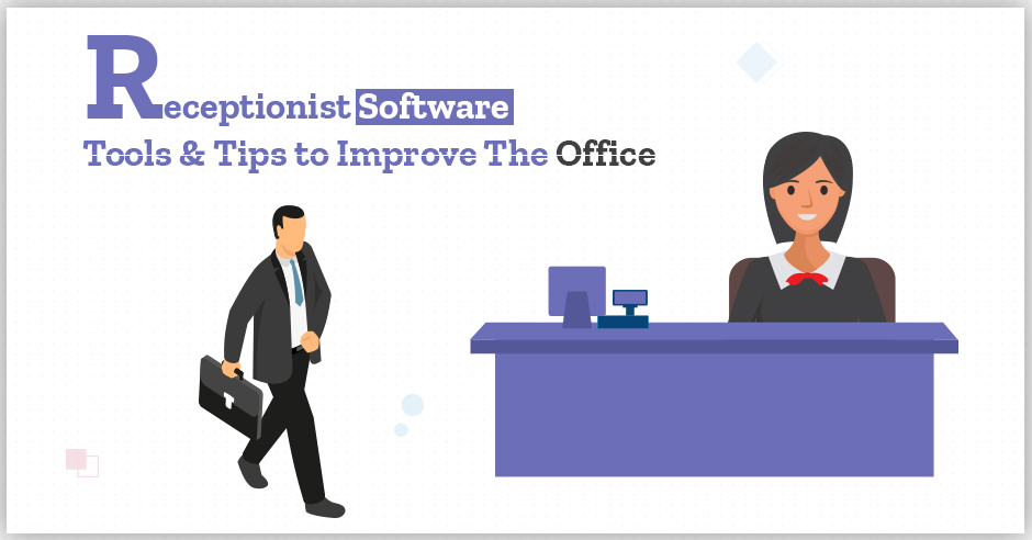 Receptionist Software Tools and Tips to Improve the Office