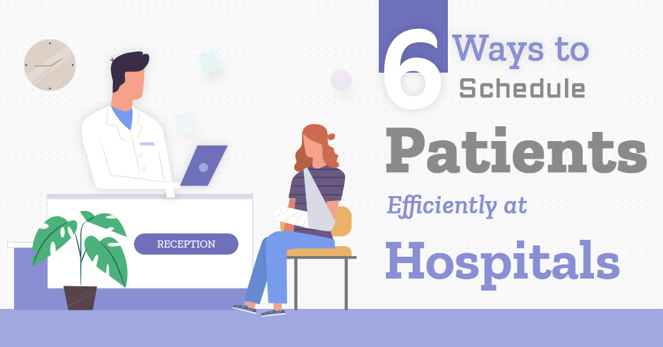 6 Ways to Schedule Patients Efficiently at Hospitals