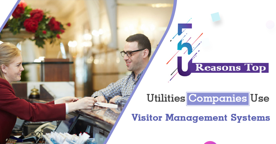 5 Reasons Top Utilities Companies Use Visitor Management Systems