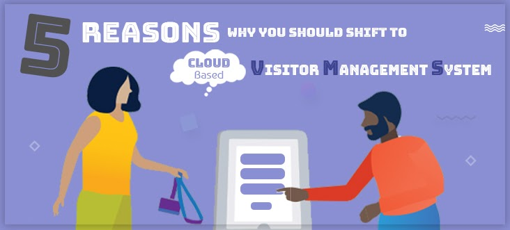 5 Reasons Why You Should Shift to Cloud-Based Visitor Management System