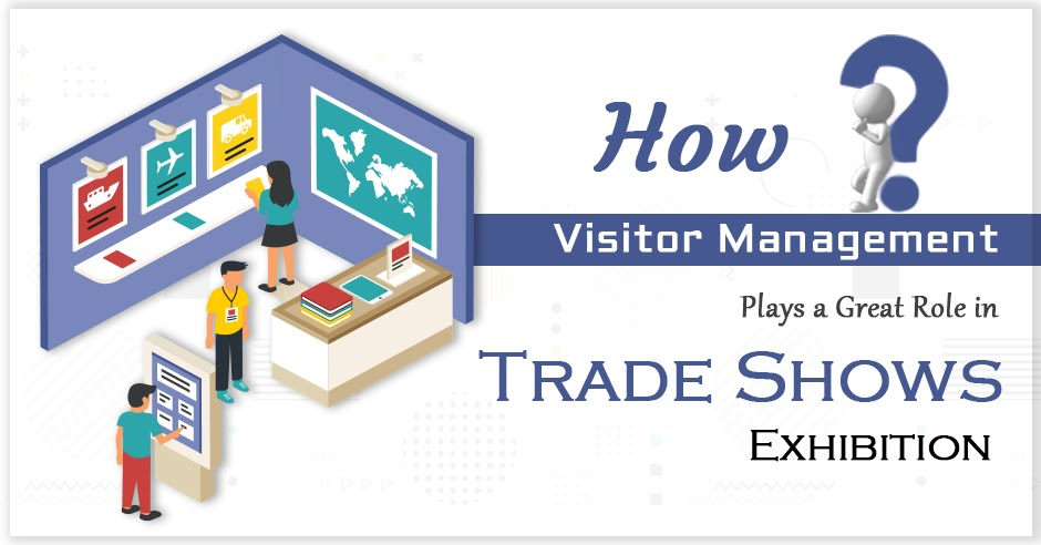 How Visitor Management Plays a Great Role in Trade Shows and Exhibitions