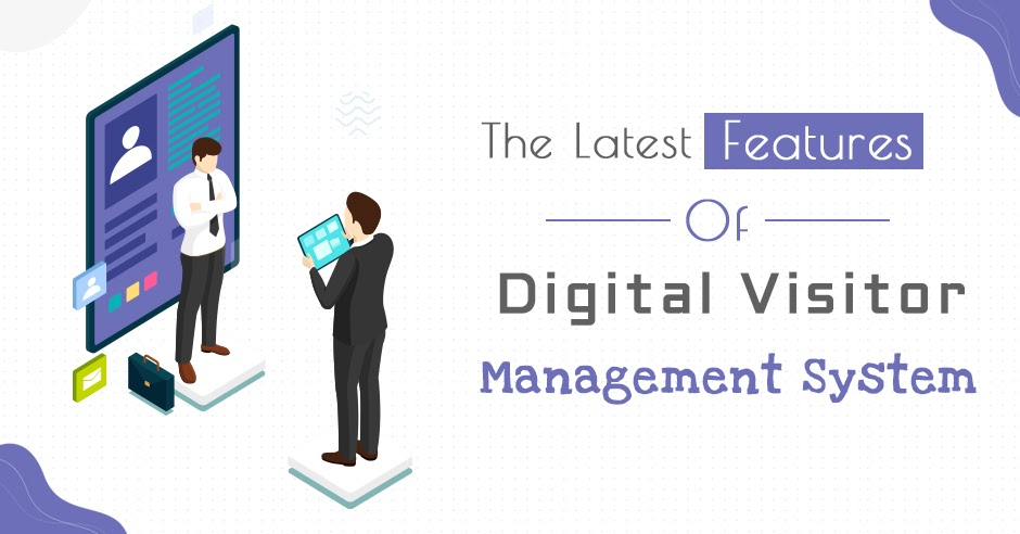 The Latest Features of Digital Visitor Management System