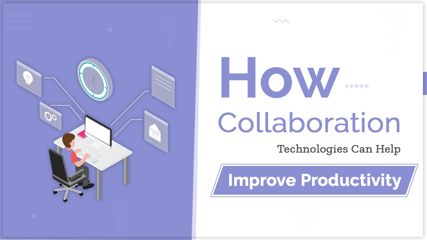 How Collaboration Technologies Can Help Improve Productivity