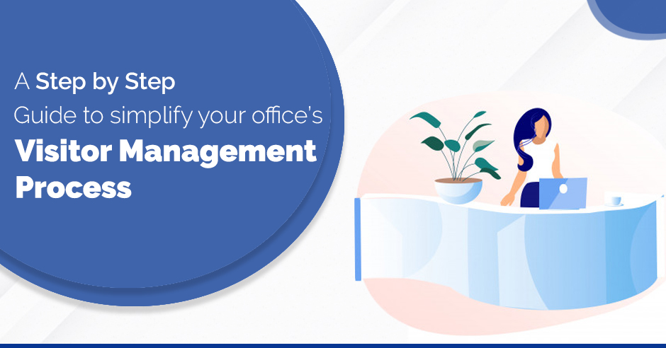 A Step by Step Guide to Simplify Your Office's Visitor Management Process