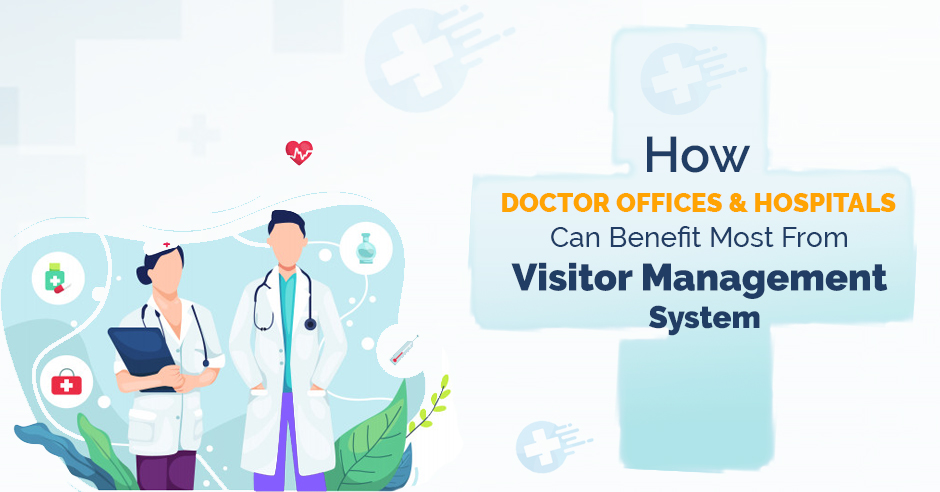 How Doctor Offices and Hospitals can Benefit Most from Visitor Management System