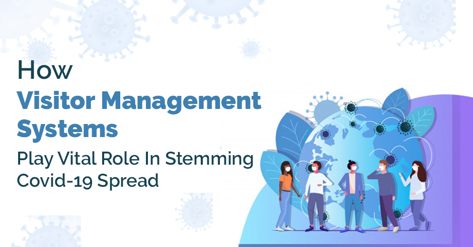 How Visitor Management Systems Play Vital Role In Stemming Covid-19 Spread
