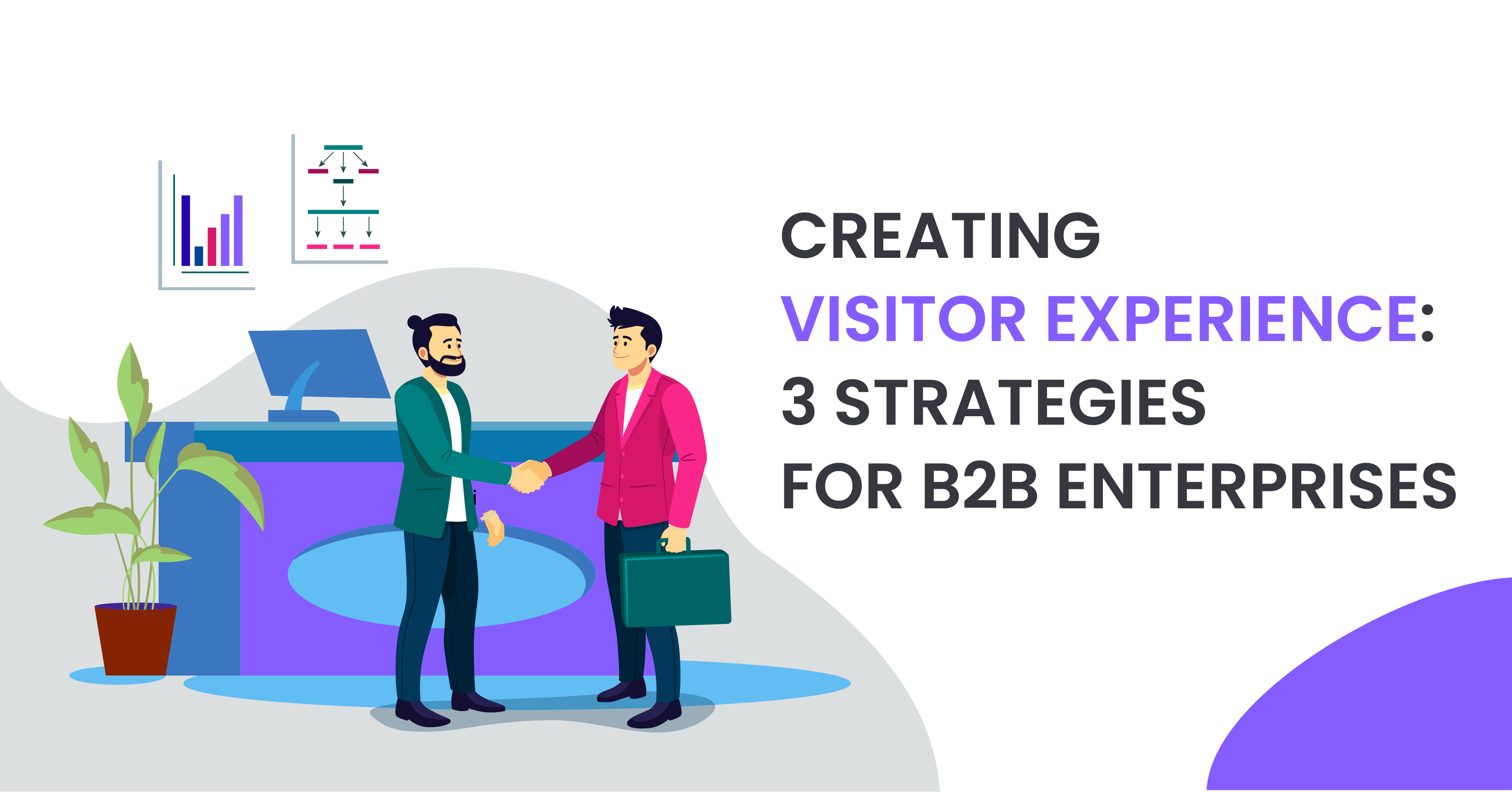 Creating Visitor Experience: 3 Strategies for B2B Enterprises