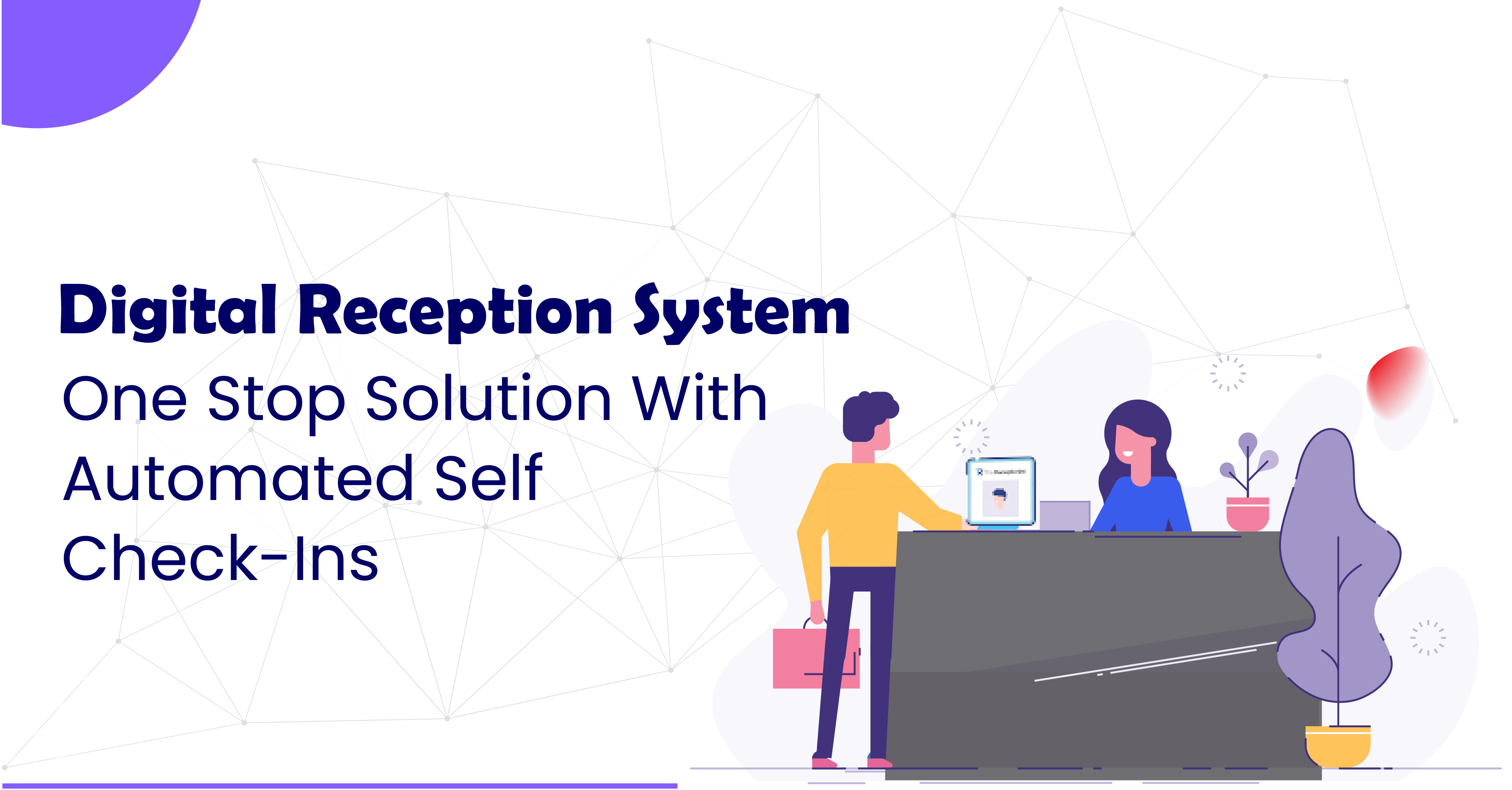 Digital Reception System: One Stop solution With Automated Self Check-ins