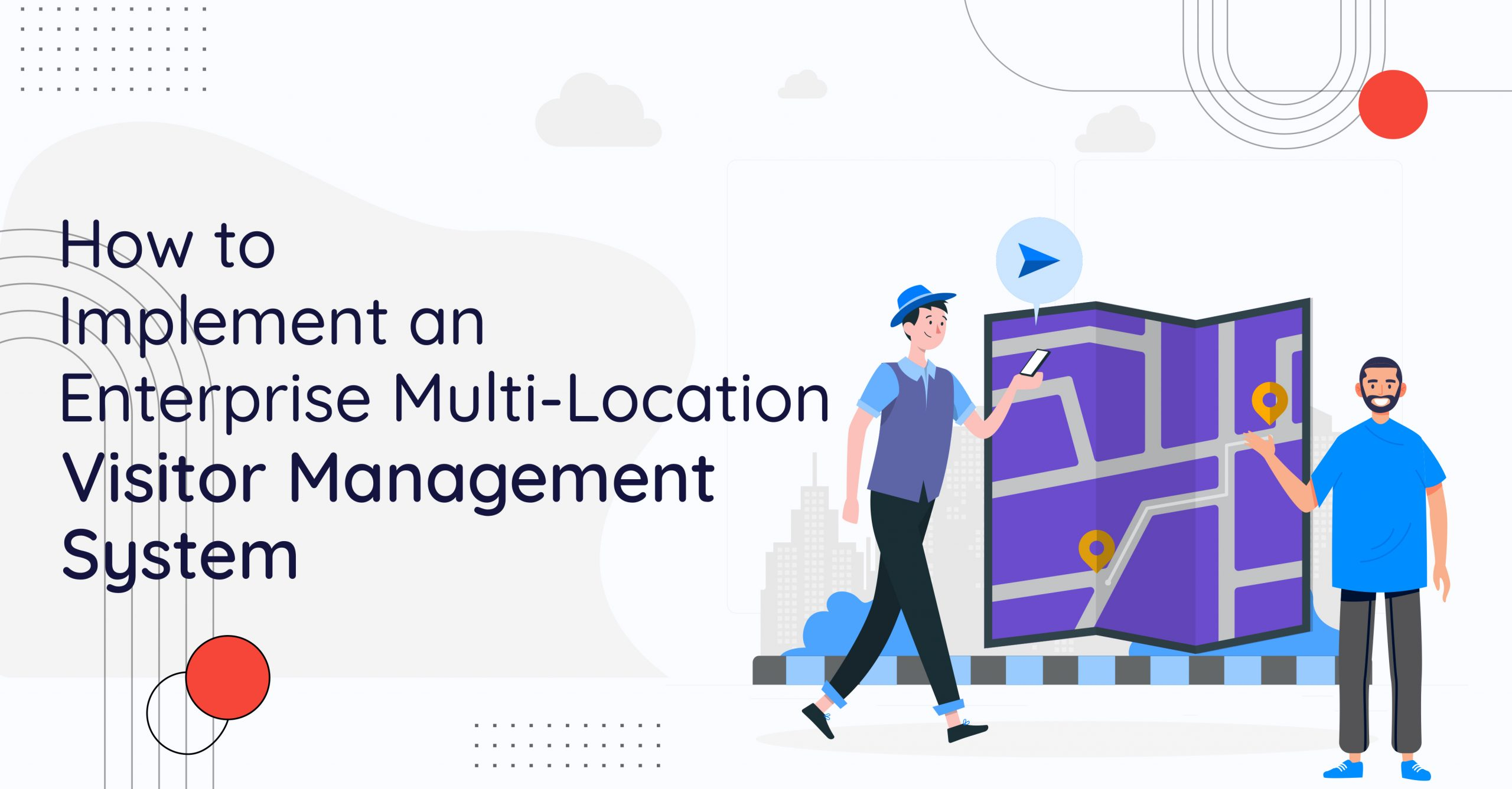 How to Implement an Enterprise Multi-Location Visitor Management System