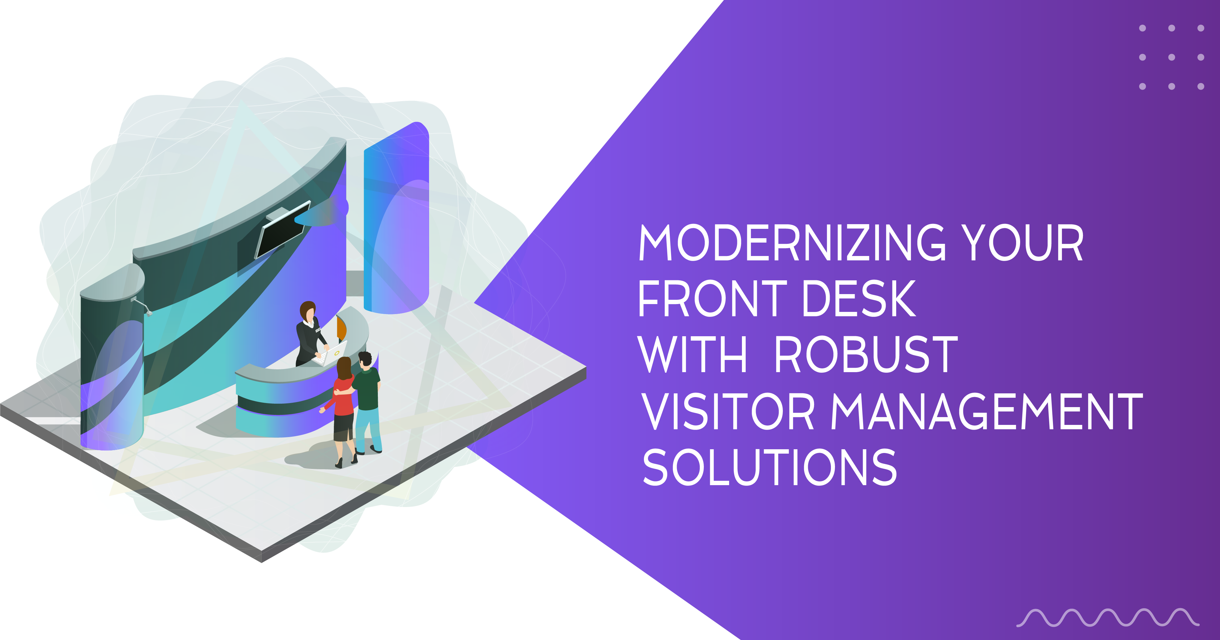 Modernizing Your Front Desk With Robust Visitor Management Solutions
