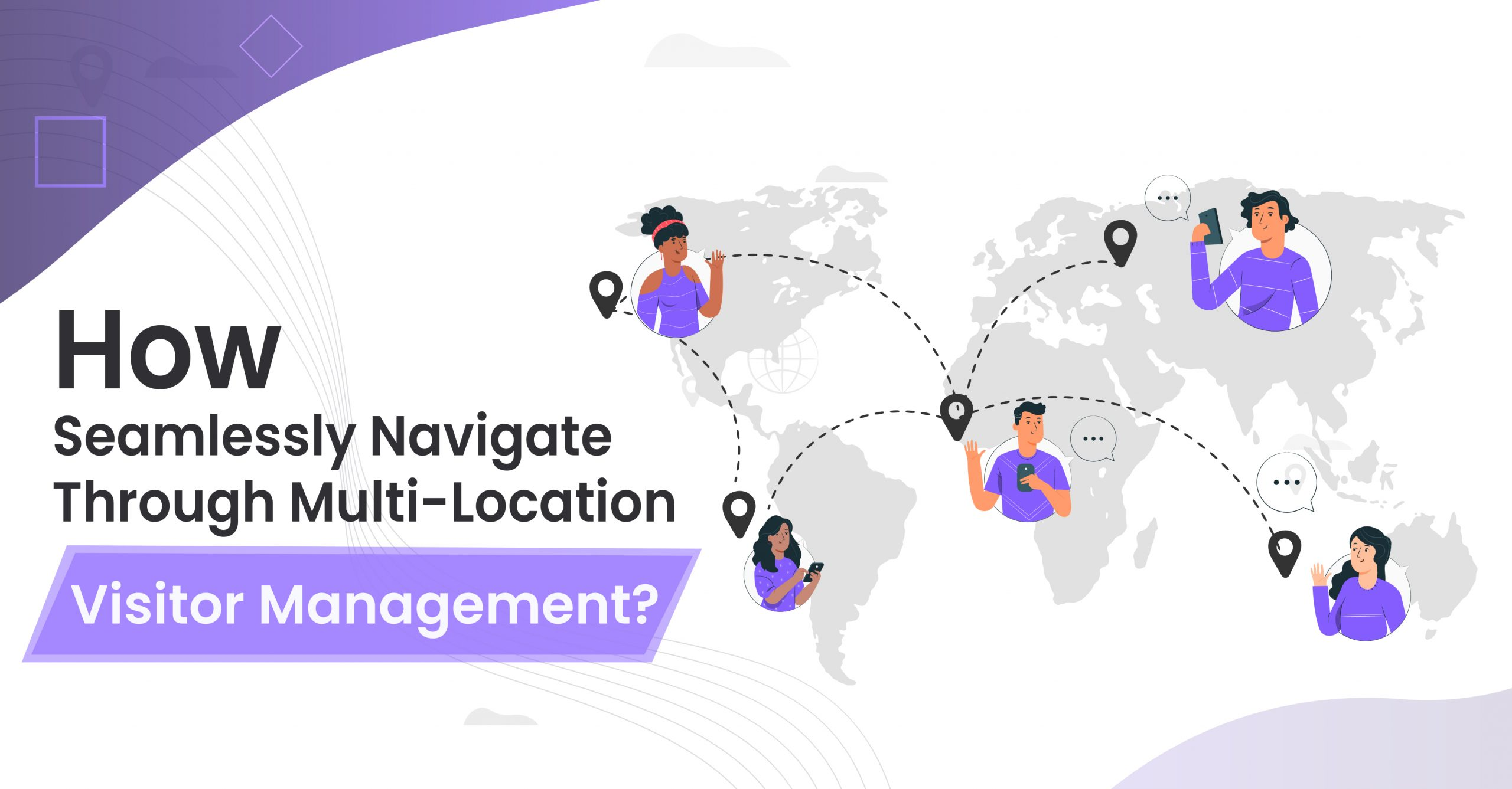 How to Seamlessly Navigate Through Multi Location Visitor Management