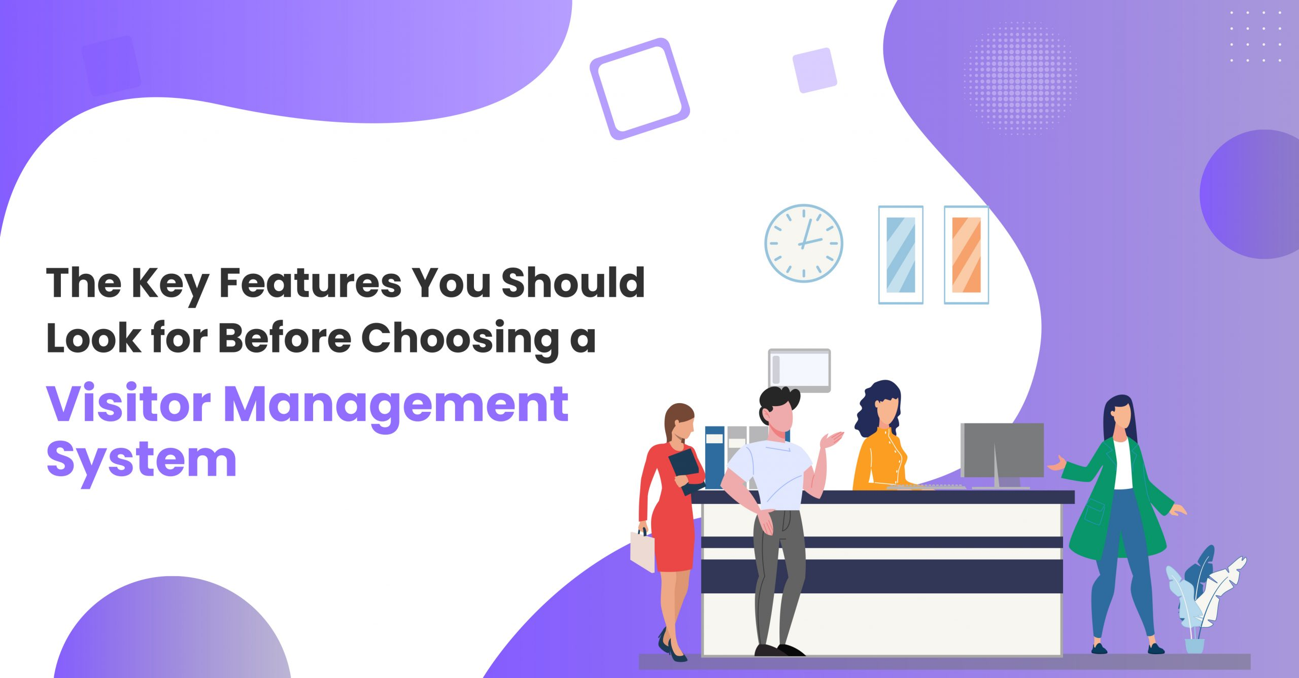What are the Key Features You Should Look for Before Choosing a Visitor Management System