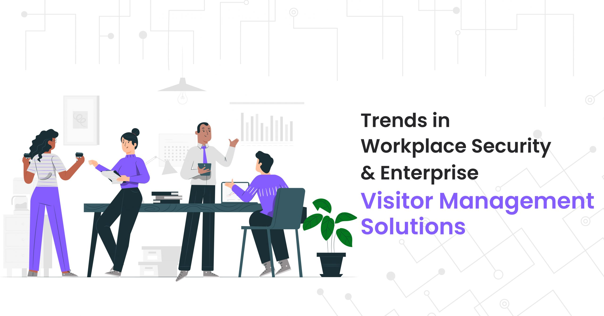 Trends in Workplace Security and Enterprise Visitor Management Solutions